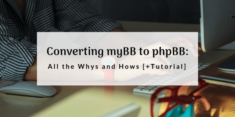 Converting myBB to phpBB: All the Whys and Hows [+Tutorial]