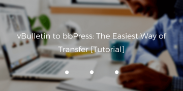 vBulletin to bbPress: The Easiest Way of Transfer [Tutorial]