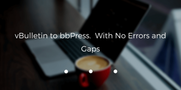 vBulletin to bbPress.  With No Errors and Gaps