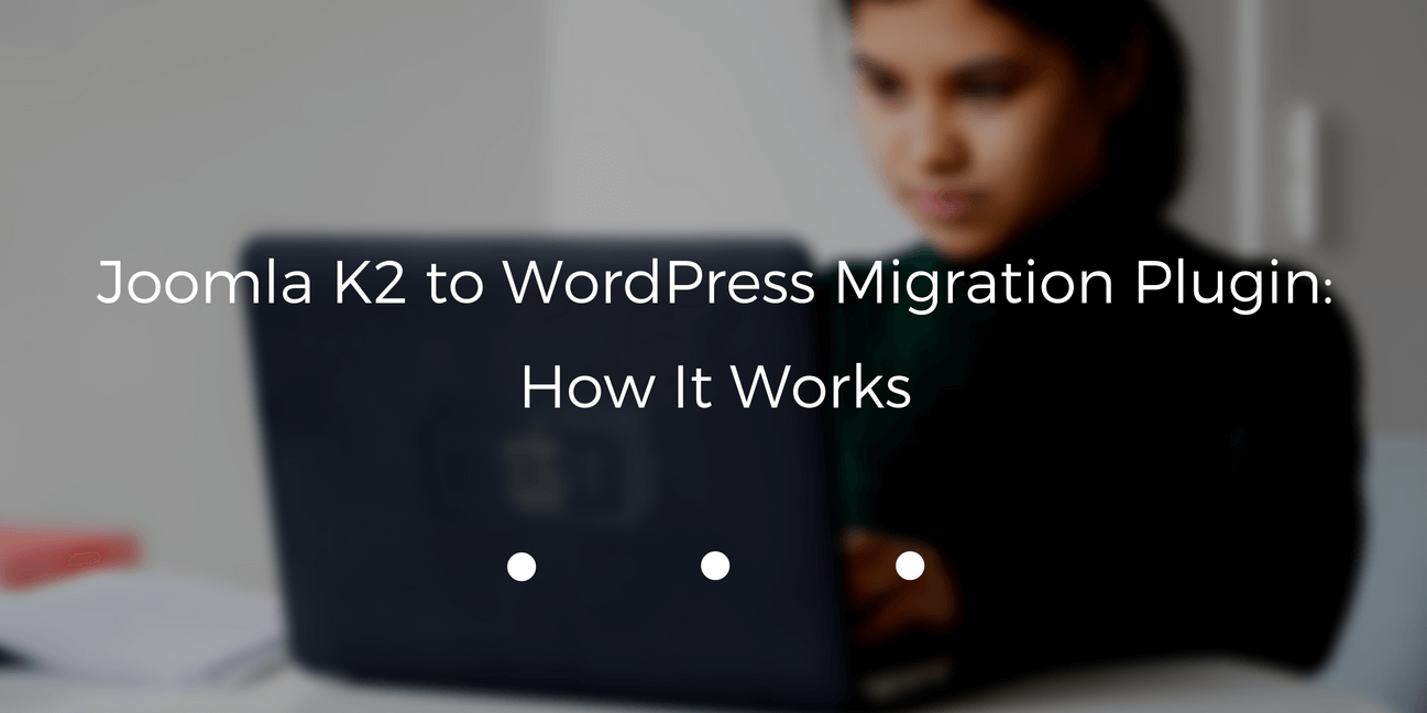 Joomla K2 to WordPress Migration Plugin: How It Works