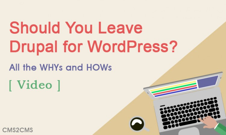 Should You Leave Drupal for WordPress? All the WHYs and HOWs
