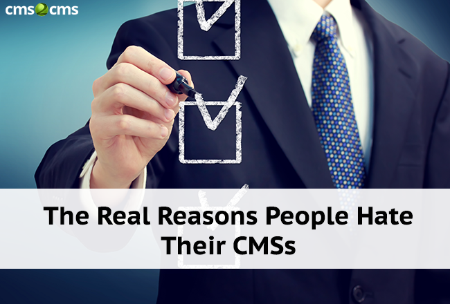 The Real Reasons People Hate Their CMSs