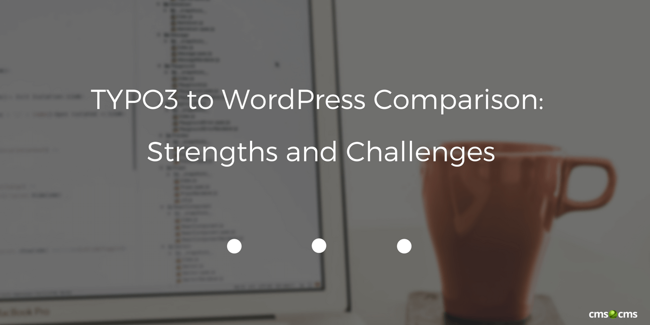 TYPO3 to WordPress Comparison: Strengths and Challenges