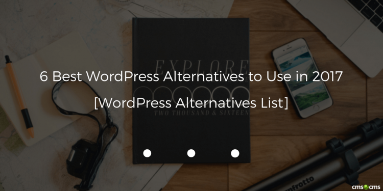 6 Best WordPress Alternatives to Use in 2017 - CMS2CMS