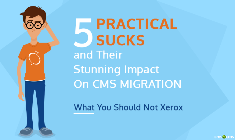 5-practical-sucks-and-their-stunning-impact-on-cms-migration