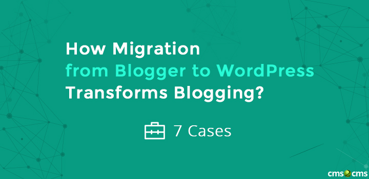 how-migration-from-blogger-to-wordpress-transfors-blogging-7-cases.jpg