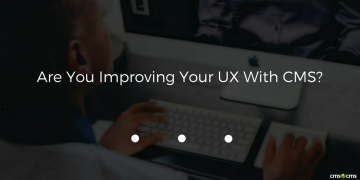 are-you-improving-your-ux-with-cms