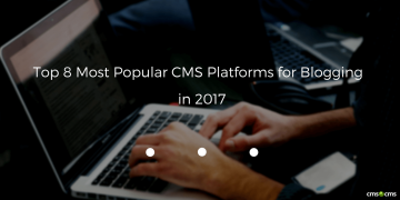 Top 8 Most Popular CMS Platforms for Blogging in 2017