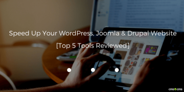 Speed Up Your WordPress, Joomla & Drupal Website [Top 5 Tools Reviewed]