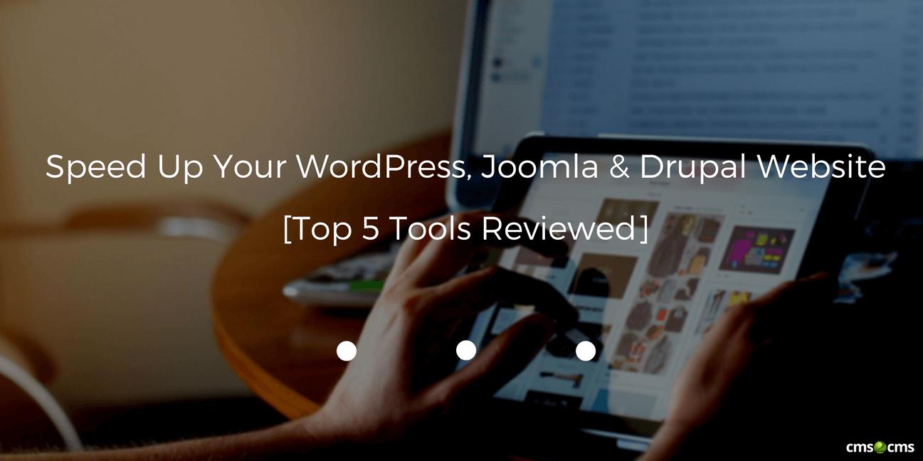 Speed Up Your WordPress, Joomla & Drupal Website [Top 5 Tools Reviewed]