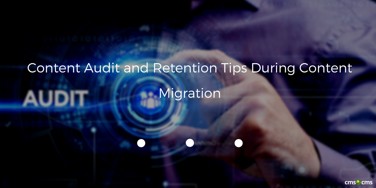 Content Audit and Retention Tips During Content Migration
