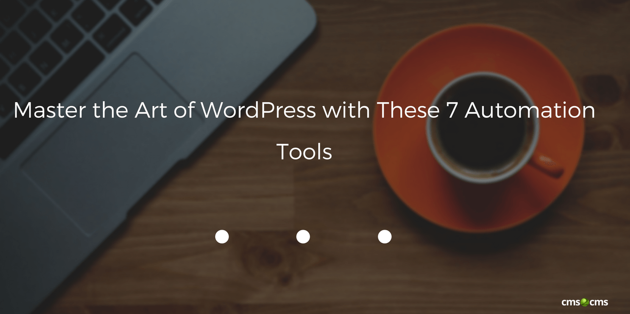 Master the Art of WordPress with These 7 Automation Tools