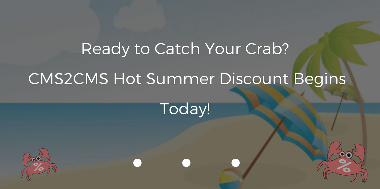 Ready to Catch Your Crab? CMS2CMS Hot Summer Discount Begins Today!