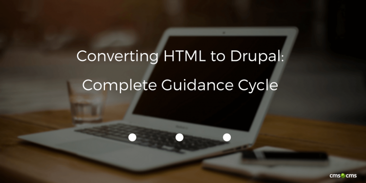 Converting HTML to Drupal: Complete Guidance Cycle