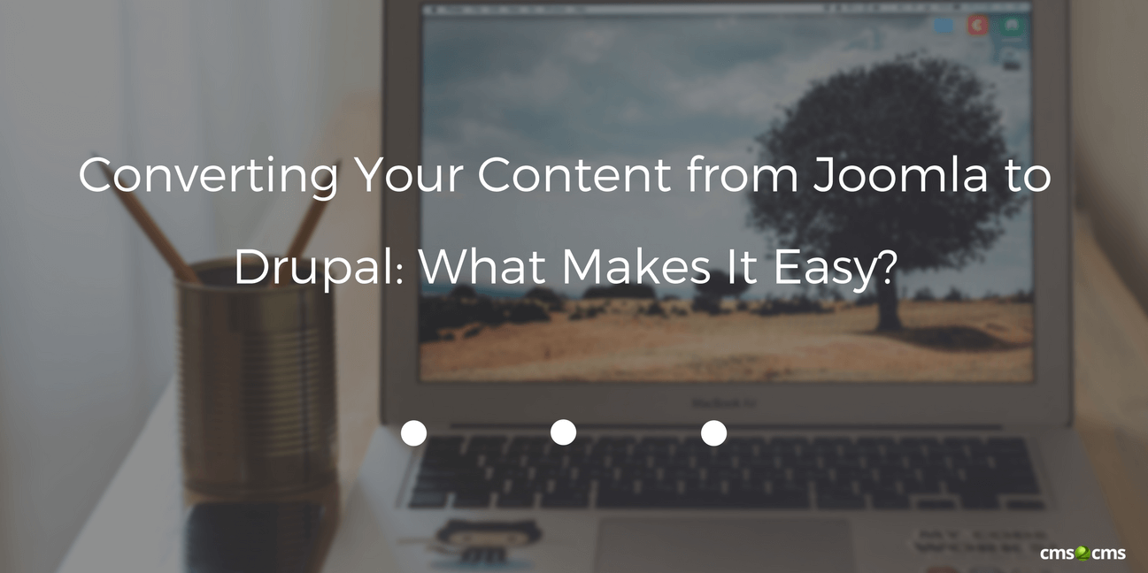 Converting Your Content from Joomla to Drupal: What Makes It Easy?