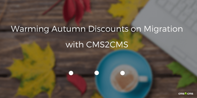 Warming Autumn Discounts on Migration with CMS2CMS