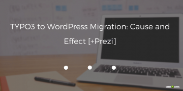 TYPO3 to WordPress Migration: Cause and Effect [+Prezi]