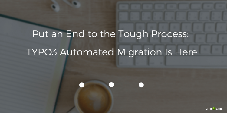 Put an End to the Tough Process: TYPO3 Automated Migration Is Here