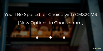 You'll Be Spoiled for Choice with CMS2CMS [New Options to Choose from]_ Connector Plugin/Extension