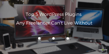 Top 5 WordPress Plugins Any Freelancer Can't Live Without