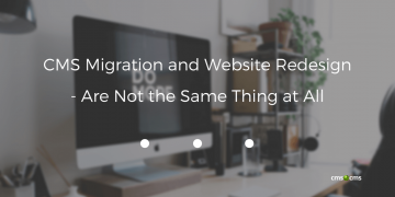 CMS Migration and Website Redesign - Are Not the Same Thing at All