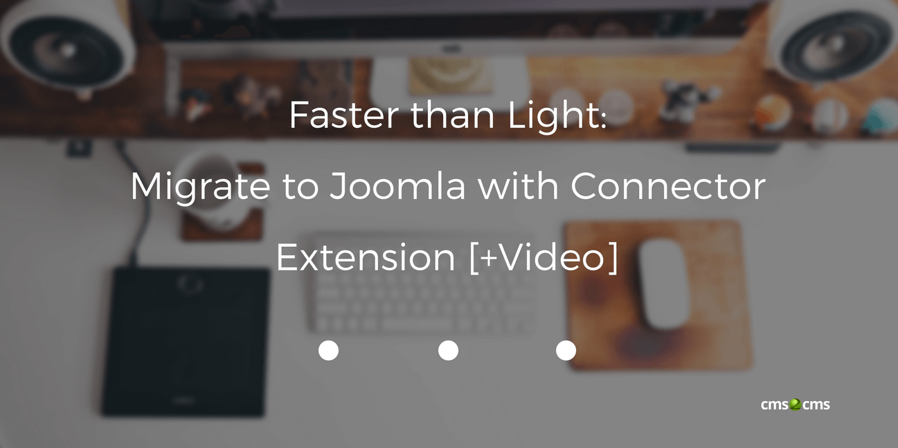 Faster than Light: Migrate to Joomla with Connector Extension [+Video]