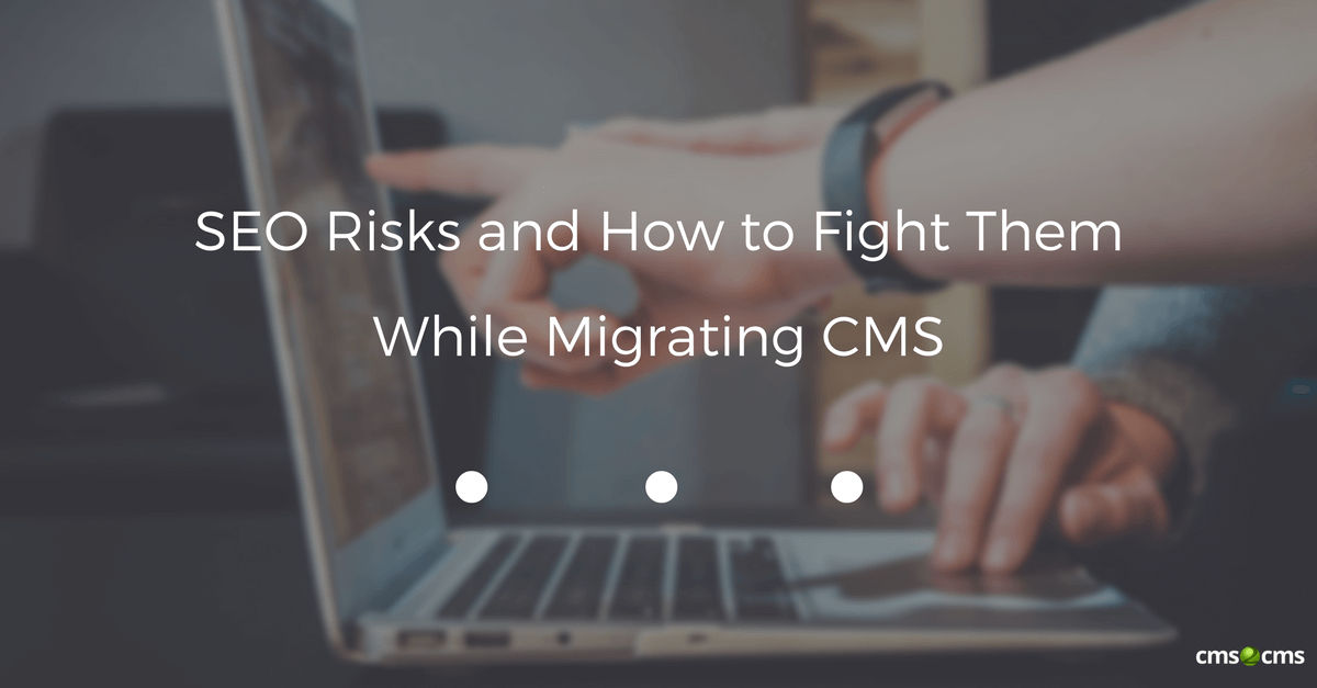 SEO Risks and How to Fight Them While Migrating CMS(1)