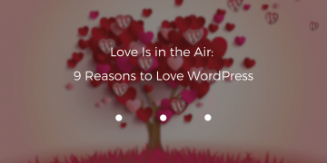 Love Is in the Air: 9 Reasons to Love WordPress
