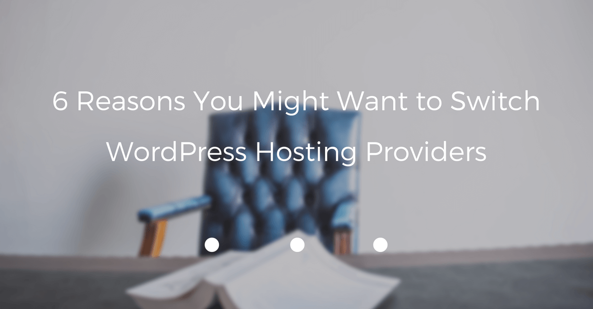 6 Reasons You Might Want to Switch WordPress Hosting Providers