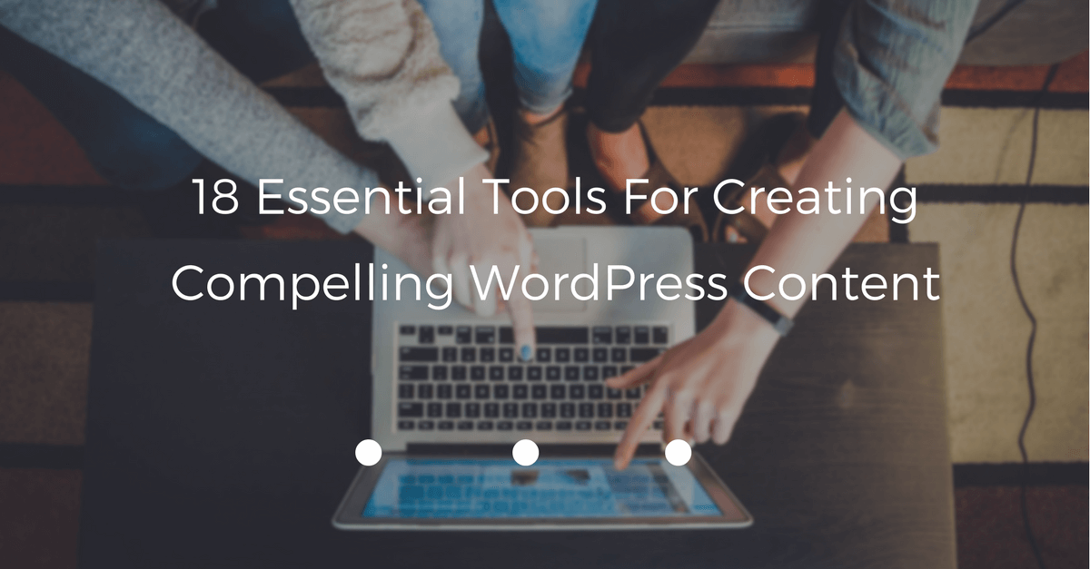 18-essential-tools-for-creating-compelling-wordpress-content