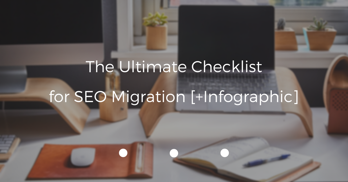 The Ultimate Checklist for SEO Migration [+Infographic]