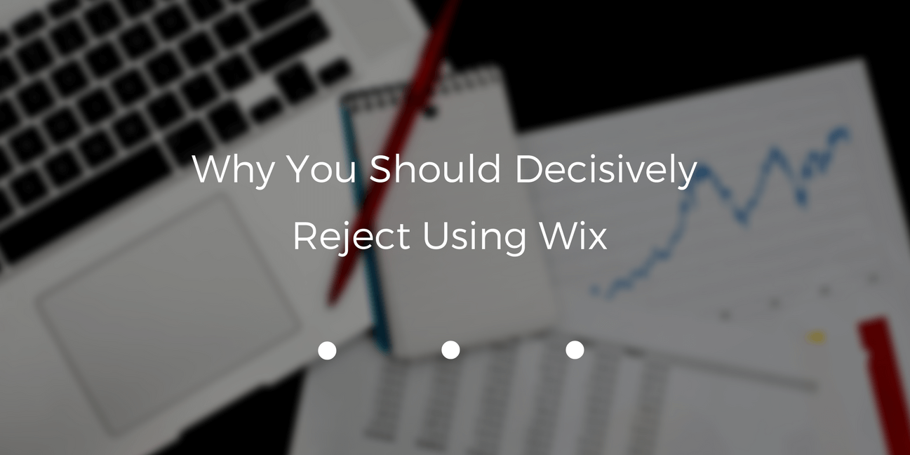 Why You Should Decisively Reject Using Wix