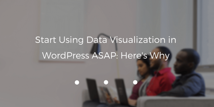 Data visualization is an essential part of every successful WordPress website. Every good marketer knows the value images have.