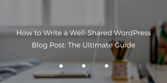 Write a Well-Shared WordPress Blog Post