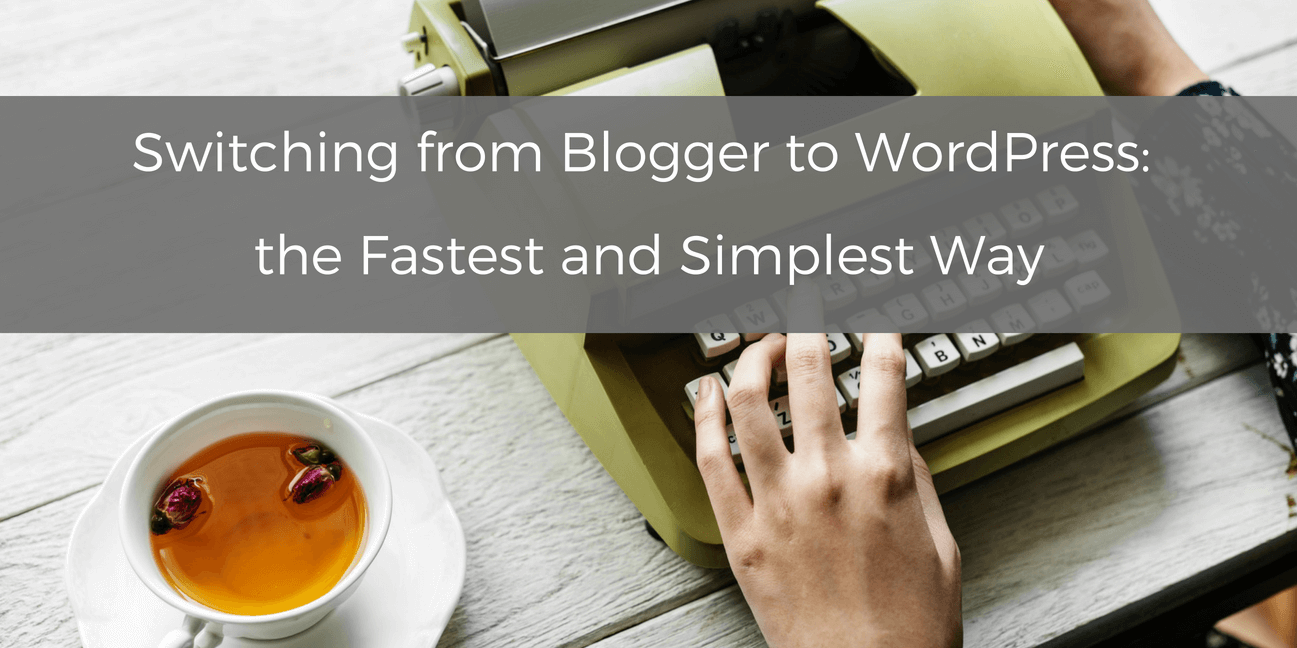 Switching from Blogger to WordPress